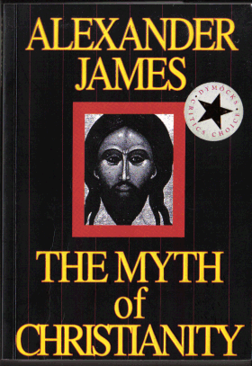 The Myth of Christianity; Alexander JAMES
